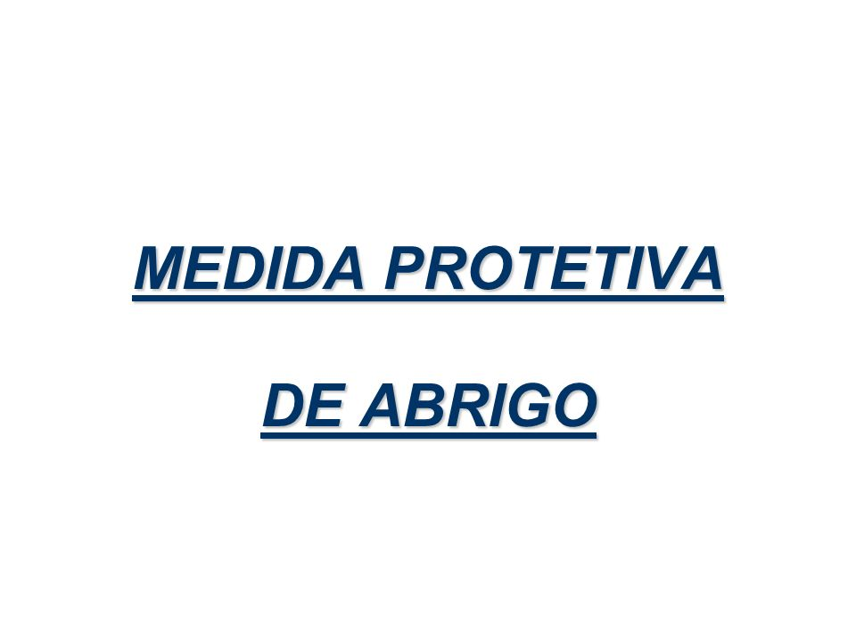 MEDIDA PROTETIVA DE ABRIGO