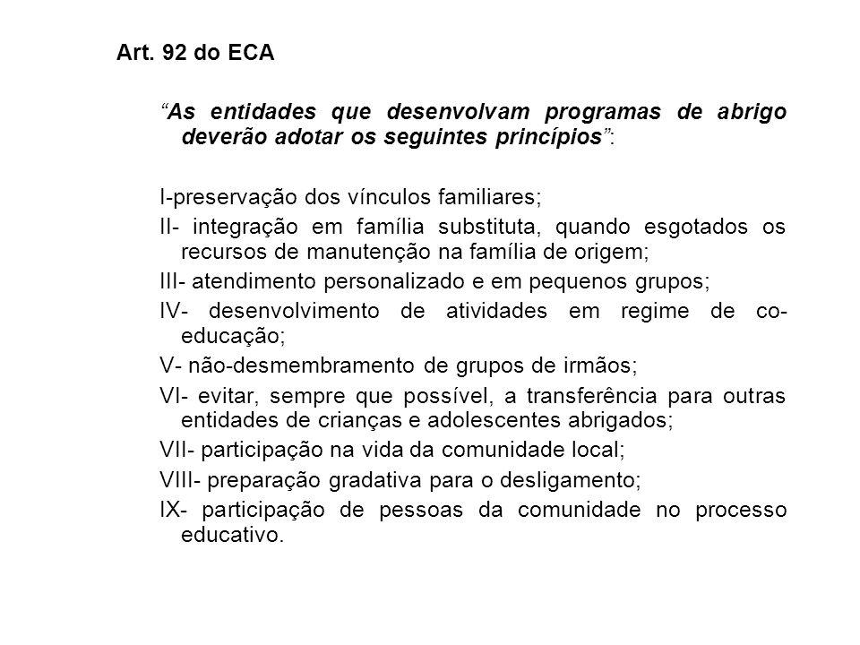 Art. 92 do ECA As entidades que desenvolvam programas de abrigo deverão adotar os seguintes princípios :