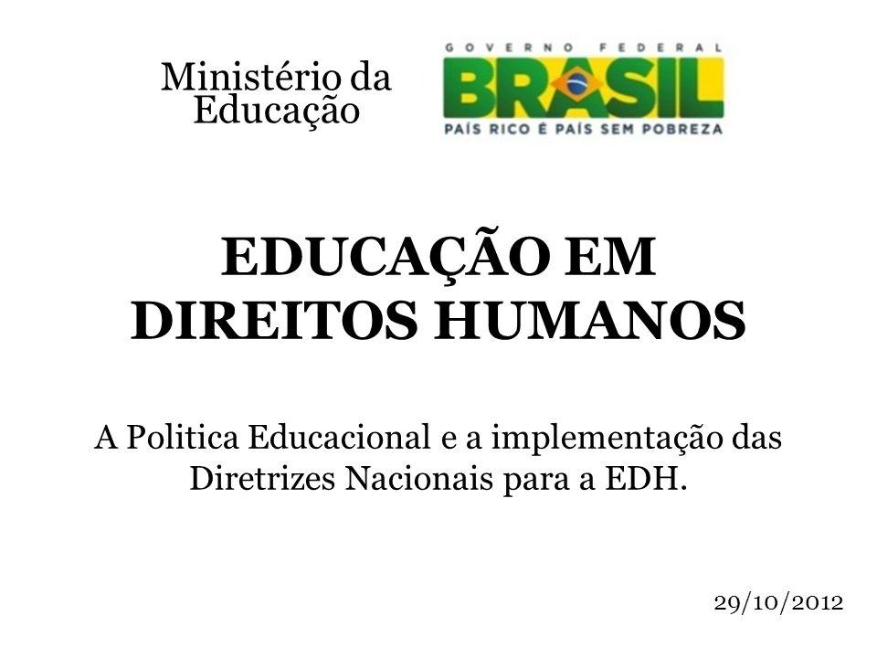 Ministério da Educação. EDUCAÇÃO EM DIREITOS HUMANOS A Politica Educacional e a implementação das Diretrizes Nacionais para a EDH.