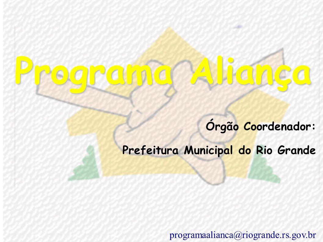 Programa Aliança Órgão Coordenador: Prefeitura Municipal do Rio Grande