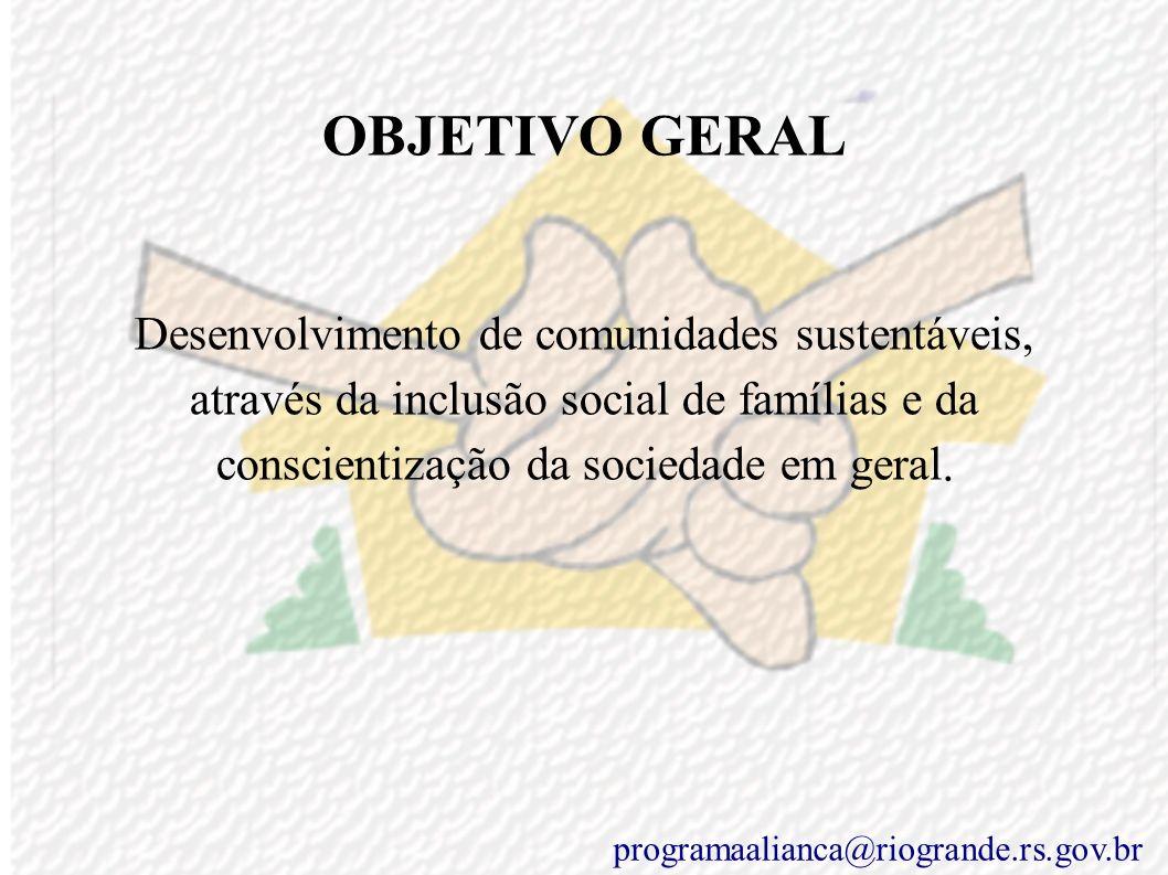 OBJETIVO GERALDesenvolvimento de comunidades sustentáveis, através da inclusão social de famílias e da conscientização da sociedade em geral.