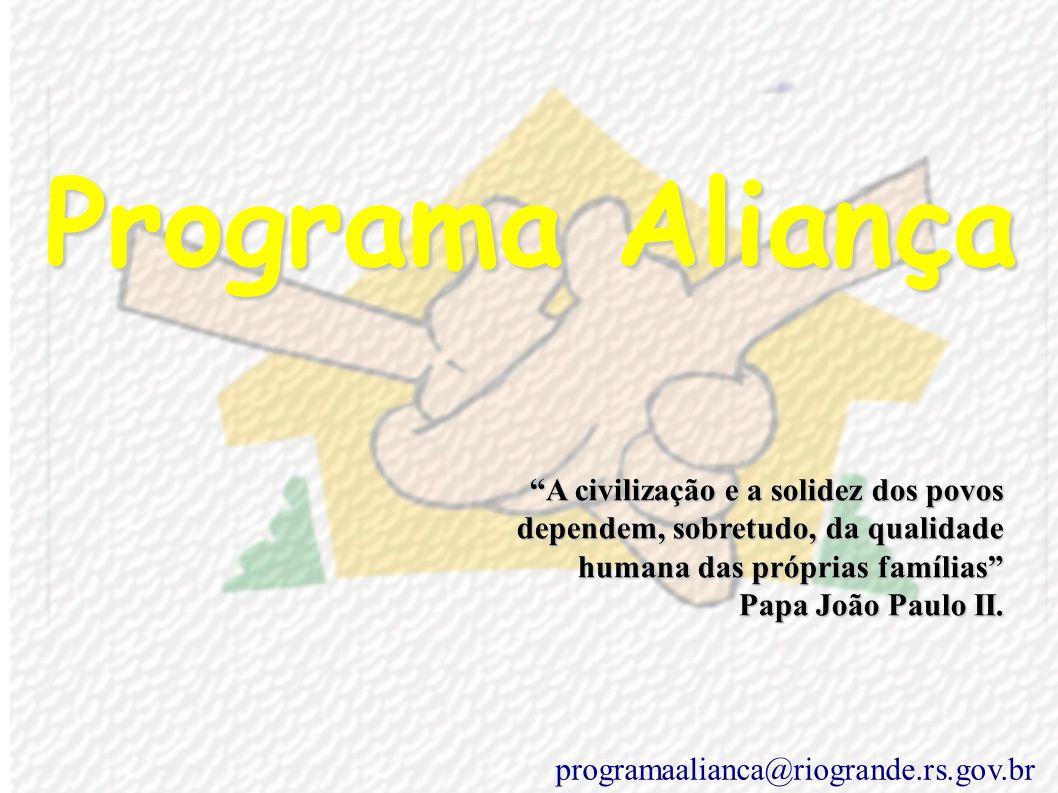 Programa Aliança A civilização e a solidez dos povos dependem, sobretudo, da qualidade humana das próprias famílias