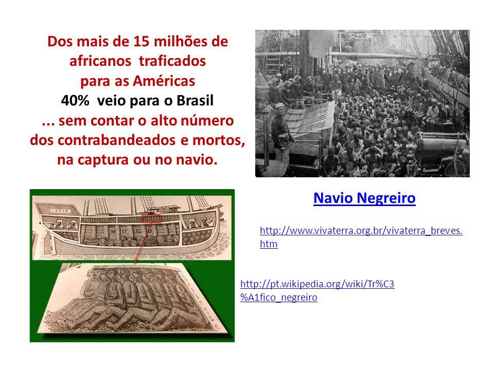 Dos mais de 15 milhões de africanos traficados para as Américas 40% veio para o Brasil ... sem contar o alto número dos contrabandeados e mortos, na captura ou no navio.