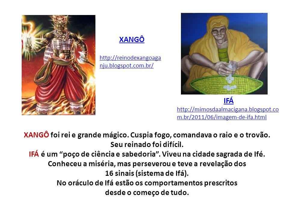 XANGÔ http://reinodexangoaganju.blogspot.com.br/ IFÁ. http://mimosdaalmacigana.blogspot.com.br/2011/06/imagem-de-ifa.html.