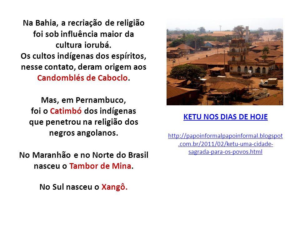 Na Bahia, a recriação de religião foi sob influência maior da