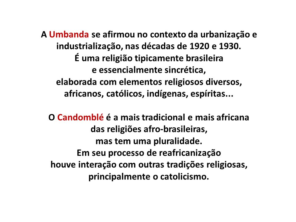 A Umbanda se afirmou no contexto da urbanização e industrialização, nas décadas de 1920 e 1930.
