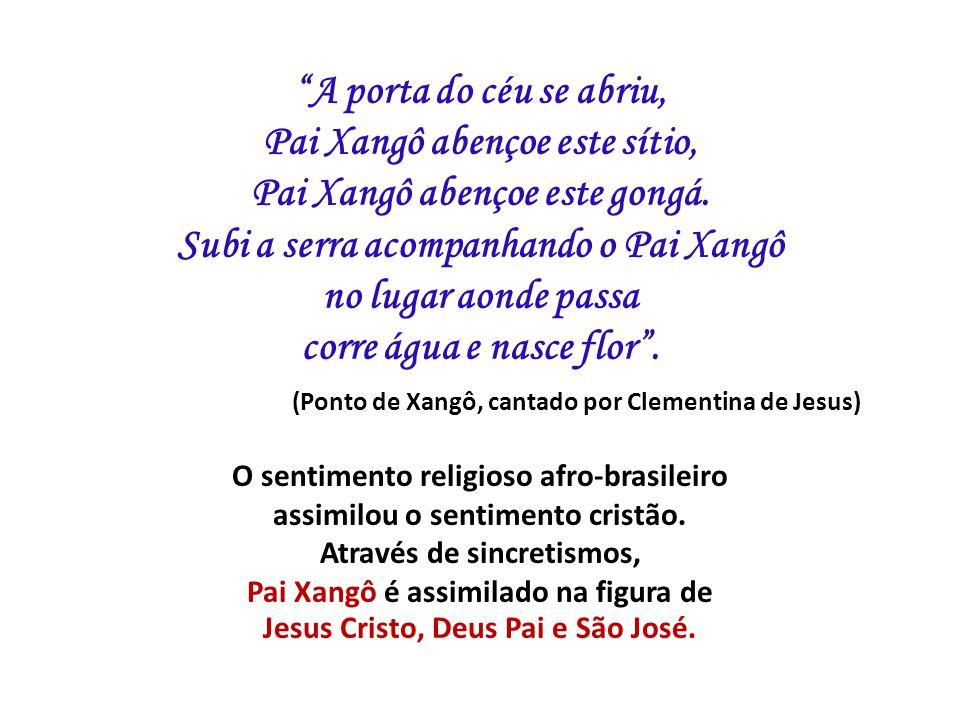 A porta do céu se abriu, Pai Xangô abençoe este sítio, Pai Xangô abençoe este gongá.