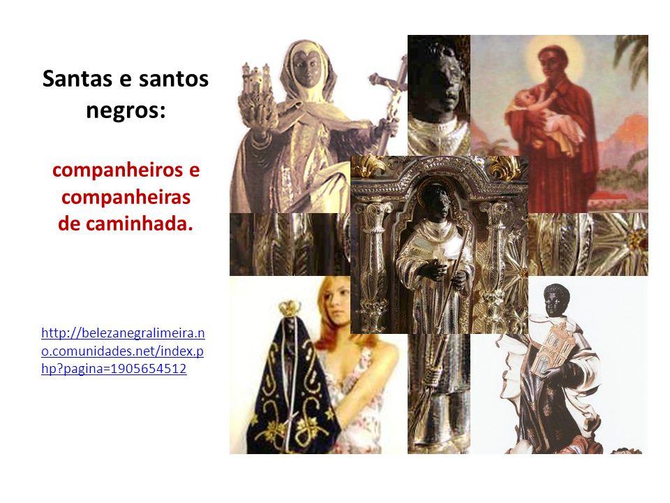 Santas e santos negros: companheiros e companheiras de caminhada.