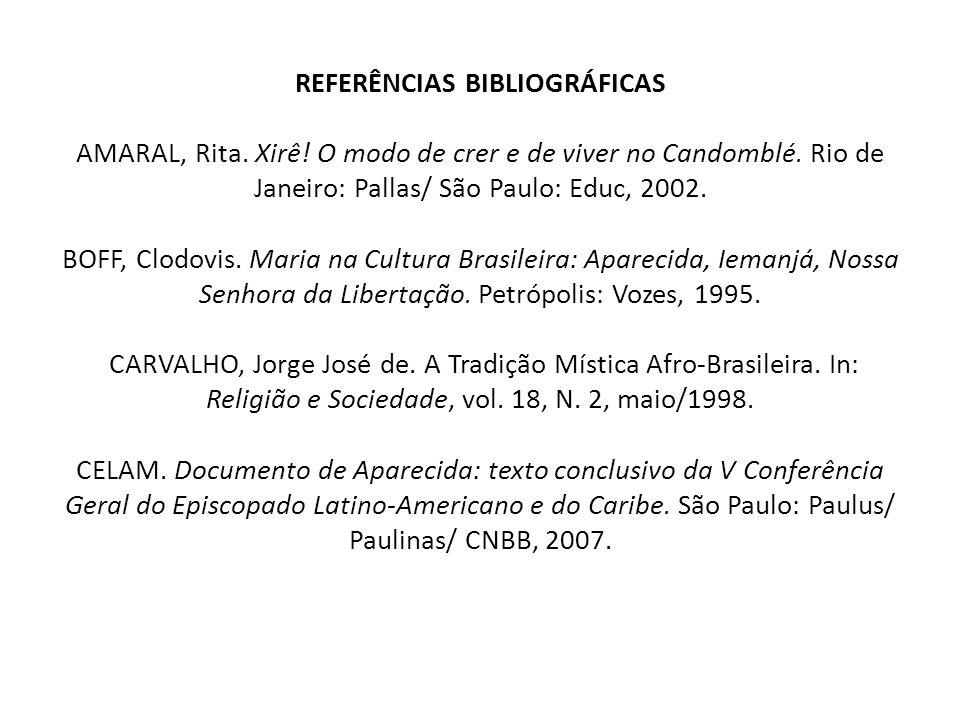 REFERÊNCIAS BIBLIOGRÁFICAS AMARAL, Rita. Xirê