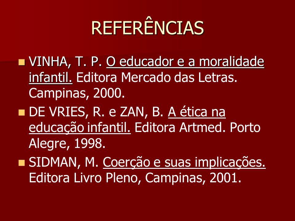 REFERÊNCIAS VINHA, T. P. O educador e a moralidade infantil. Editora Mercado das Letras. Campinas, 2000.