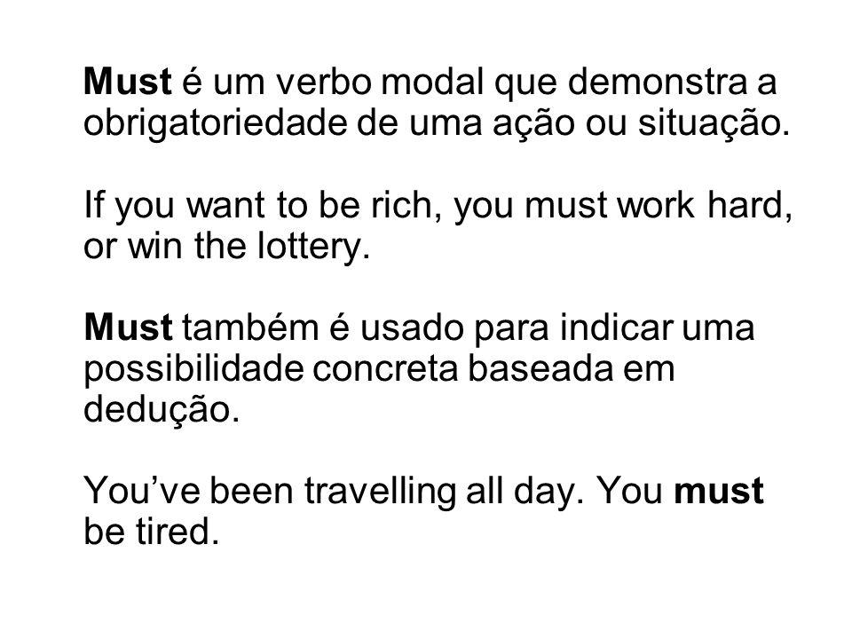 Must é um verbo modal que demonstra a obrigatoriedade de uma ação ou situação.
