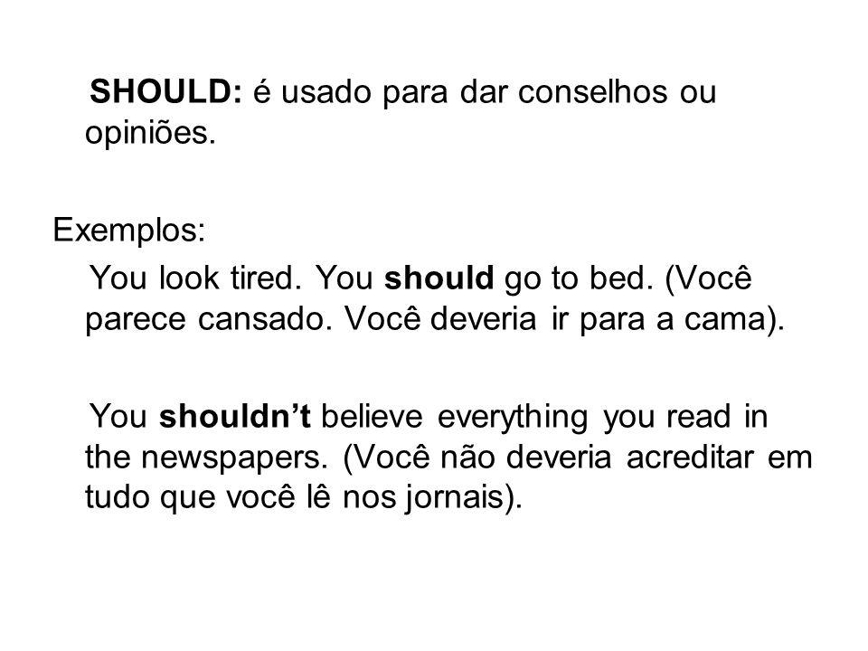 SHOULD: é usado para dar conselhos ou opiniões.