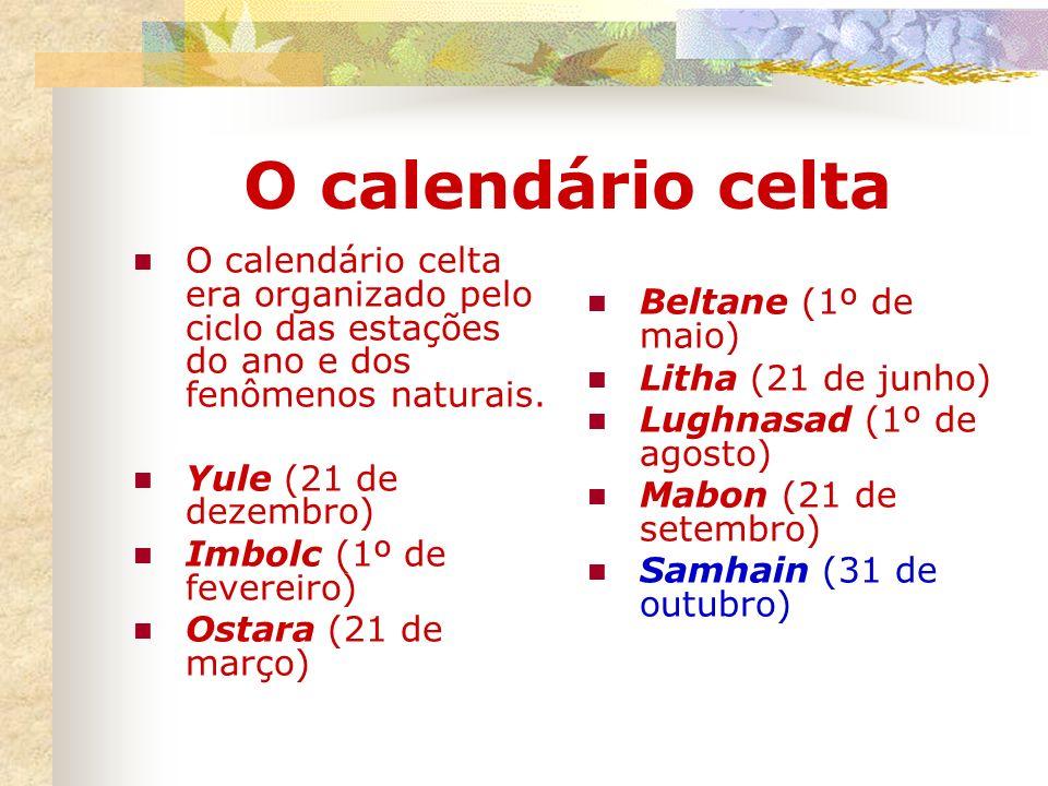 O calendário celta O calendário celta era organizado pelo ciclo das estações do ano e dos fenômenos naturais.