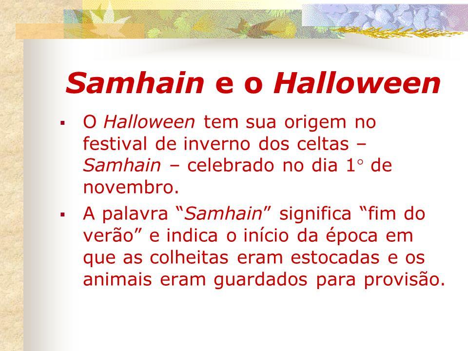 Samhain e o HalloweenO Halloween tem sua origem no festival de inverno dos celtas – Samhain – celebrado no dia 1° de novembro.