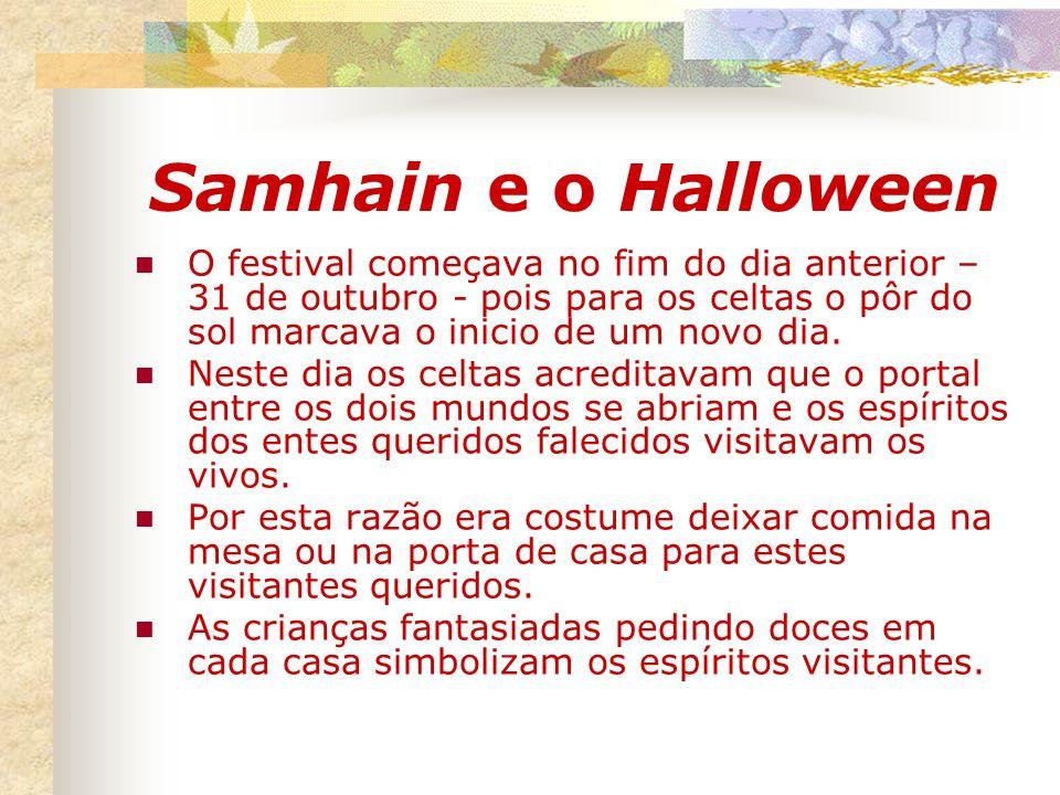 Samhain e o Halloween O festival começava no fim do dia anterior – 31 de outubro - pois para os celtas o pôr do sol marcava o inicio de um novo dia.