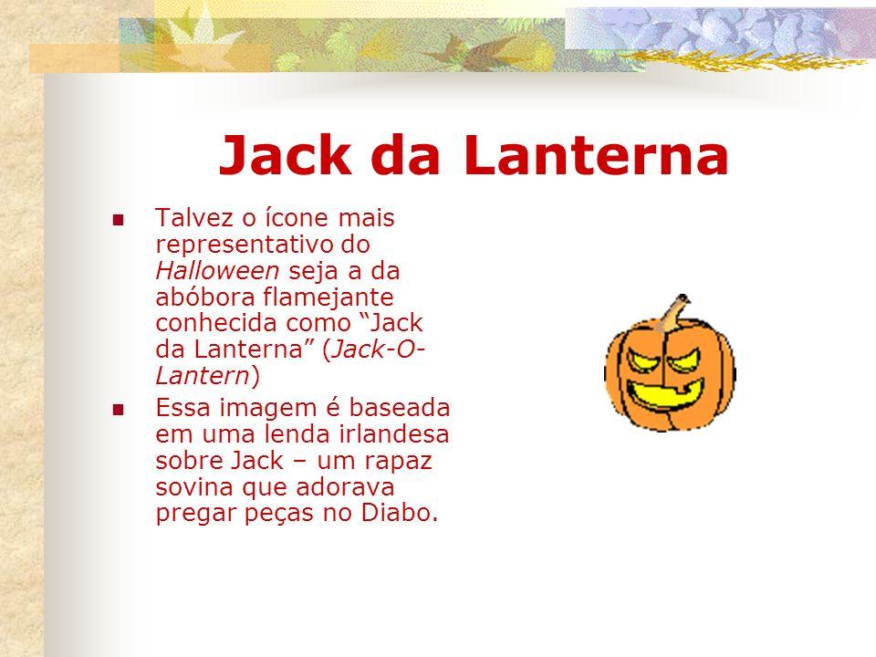 Jack da Lanterna Talvez o ícone mais representativo do Halloween seja a da abóbora flamejante conhecida como Jack da Lanterna (Jack-O-Lantern)