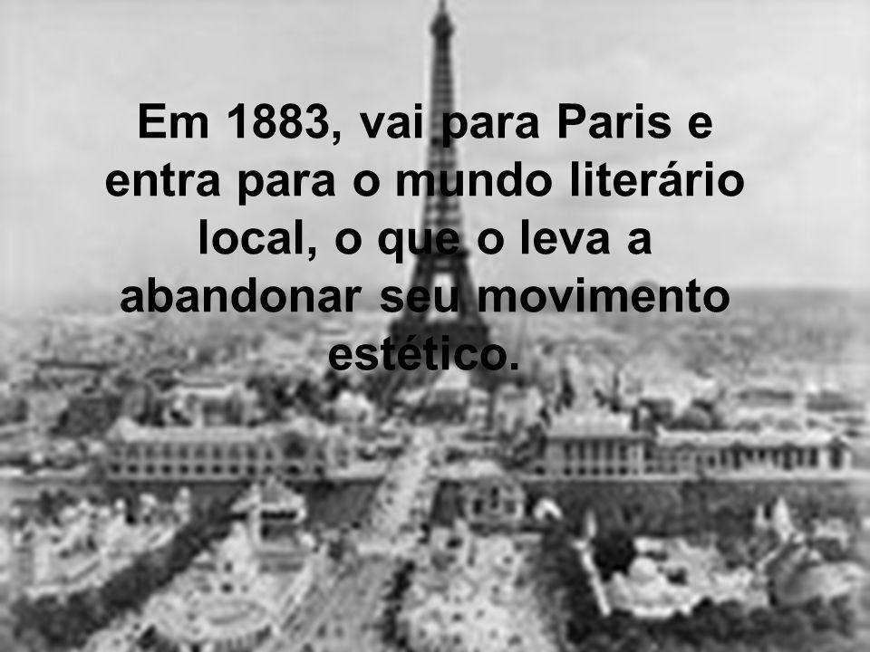 Em 1883, vai para Paris e entra para o mundo literário local, o que o leva a abandonar seu movimento estético.