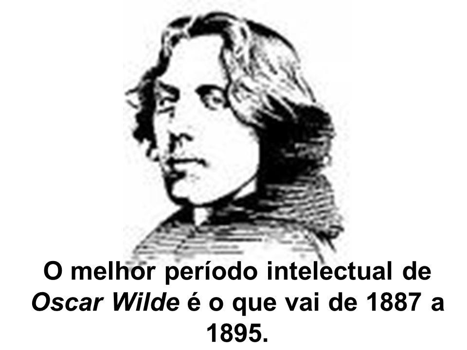 O melhor período intelectual de Oscar Wilde é o que vai de 1887 a 1895.