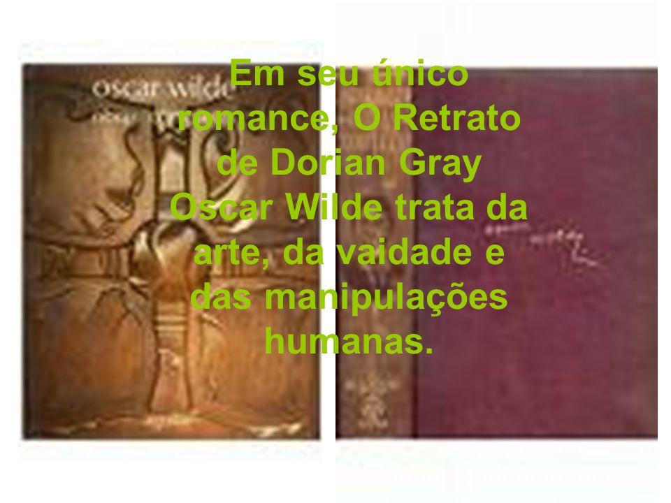 Em seu único romance, O Retrato de Dorian Gray Oscar Wilde trata da arte, da vaidade e das manipulações humanas.