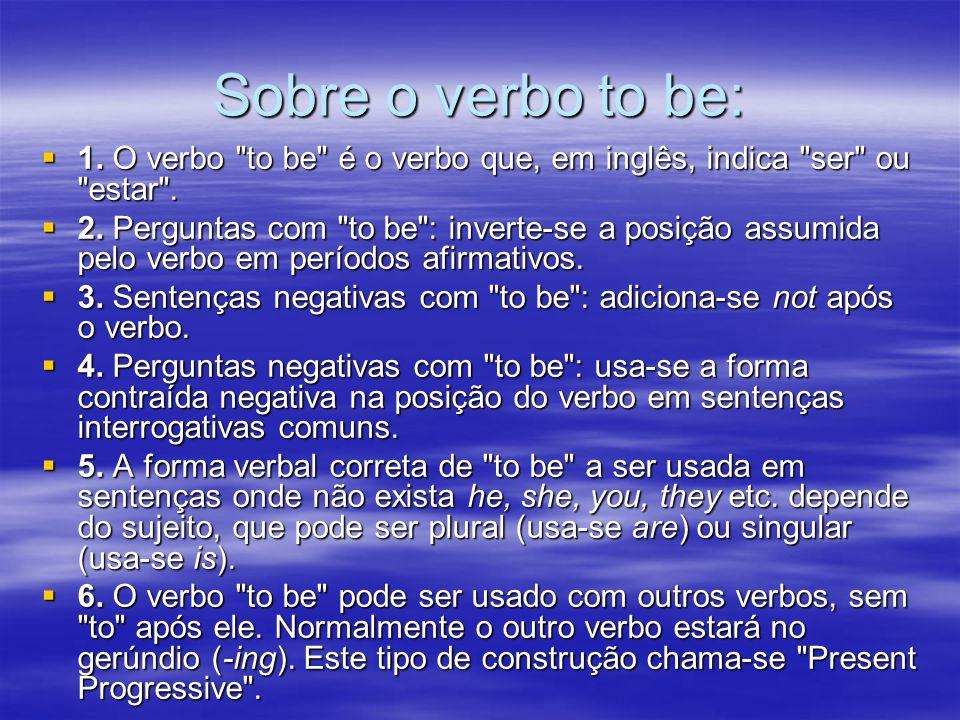 Sobre o verbo to be: 1. O verbo to be é o verbo que, em inglês, indica ser ou estar .