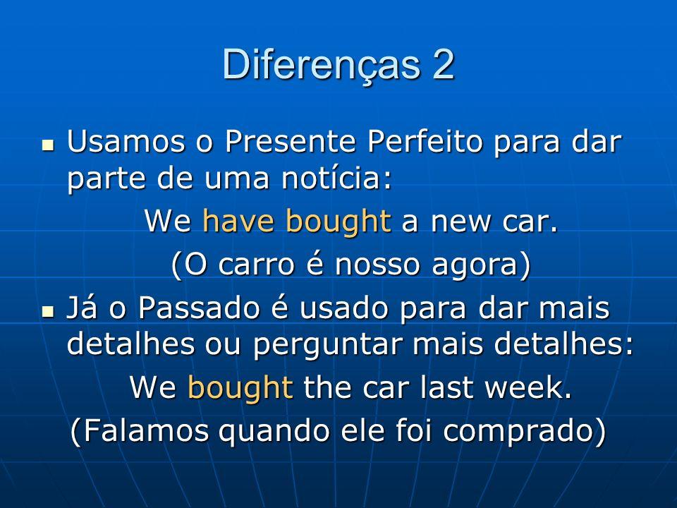 Diferenças 2 Usamos o Presente Perfeito para dar parte de uma notícia: