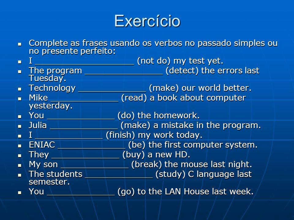 Exercício Complete as frases usando os verbos no passado simples ou no presente perfeito: I ___________________ (not do) my test yet.