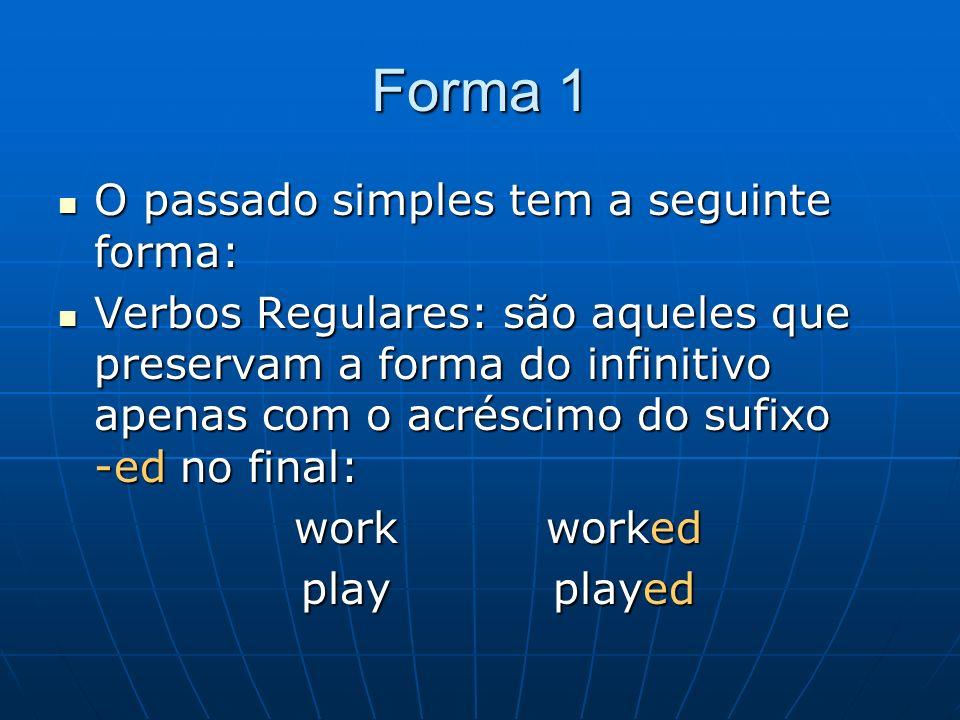 Forma 1 O passado simples tem a seguinte forma: