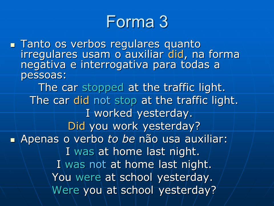 Forma 3 Tanto os verbos regulares quanto irregulares usam o auxiliar did, na forma negativa e interrogativa para todas a pessoas: