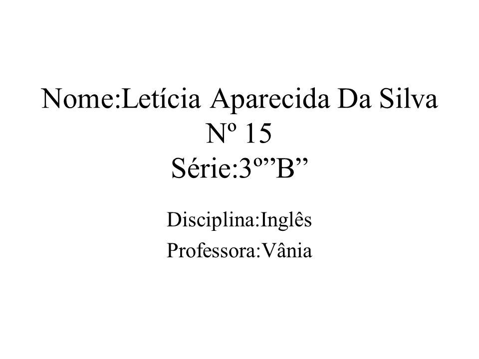 Nome:Letícia Aparecida Da Silva Nº 15 Série:3º B