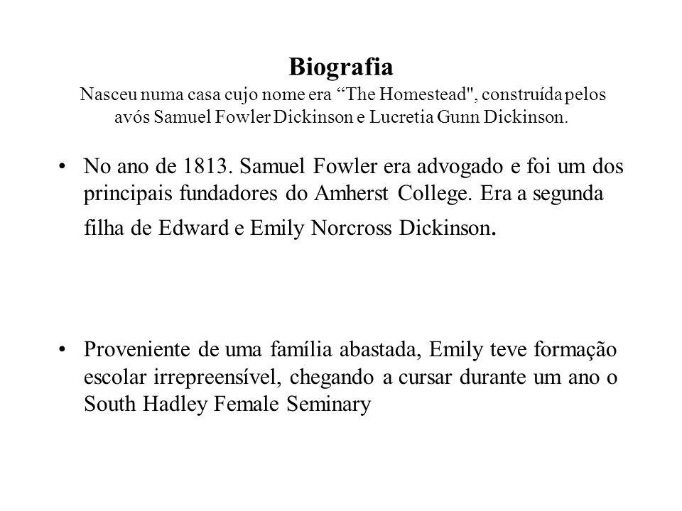 Biografia Nasceu numa casa cujo nome era The Homestead , construída pelos avós Samuel Fowler Dickinson e Lucretia Gunn Dickinson.
