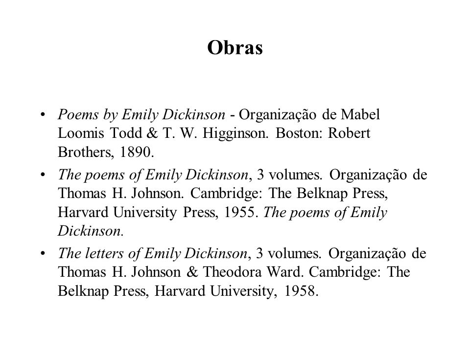 Obras Poems by Emily Dickinson - Organização de Mabel Loomis Todd & T. W. Higginson. Boston: Robert Brothers, 1890.