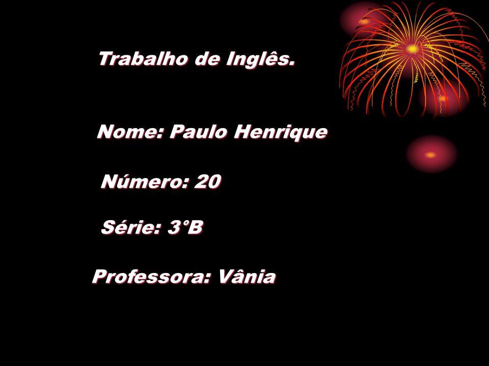 Trabalho de Inglês. Nome: Paulo Henrique Número: 20 Série: 3°B Professora: Vânia