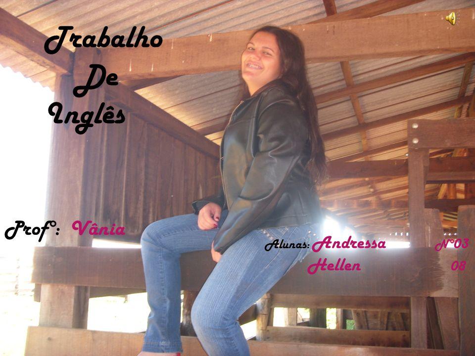 Trabalho De Inglês Prof°: Vânia Alunas: Andressa N°03 Hellen 08