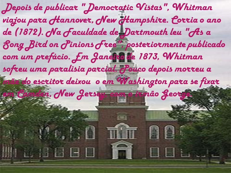 Depois de publicar Democratic Vistas , Whitman viajou para Hannover, New Hampshire.