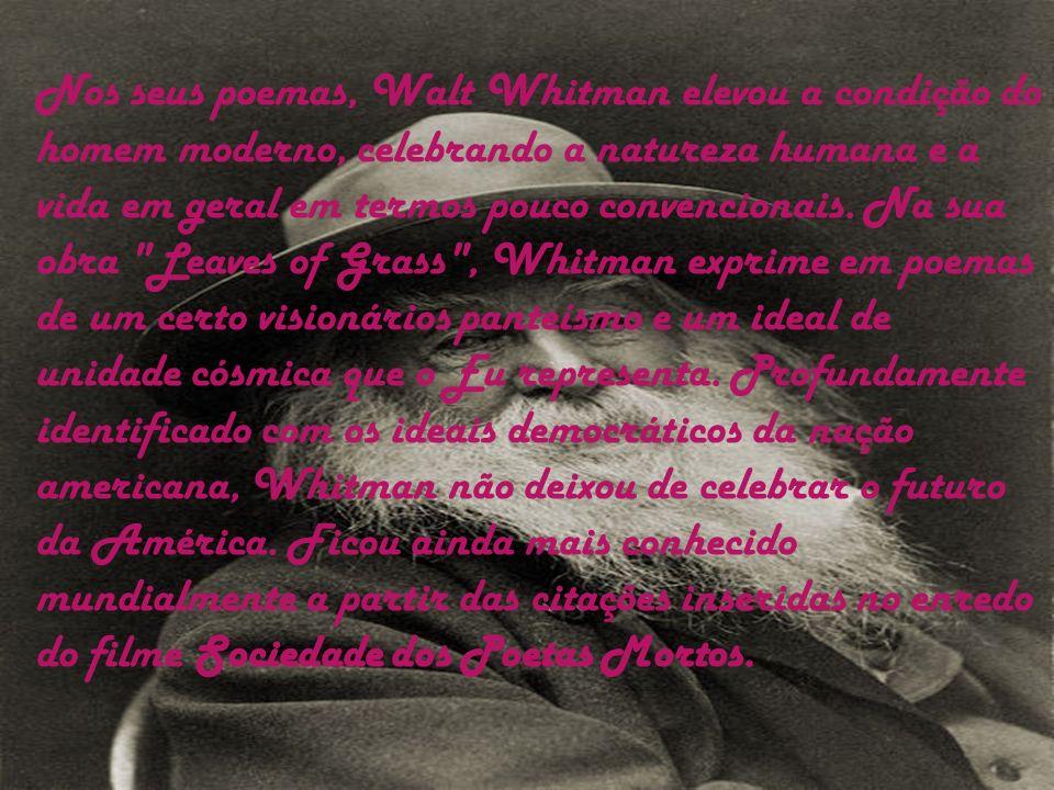 Nos seus poemas, Walt Whitman elevou a condição do homem moderno, celebrando a natureza humana e a vida em geral em termos pouco convencionais.