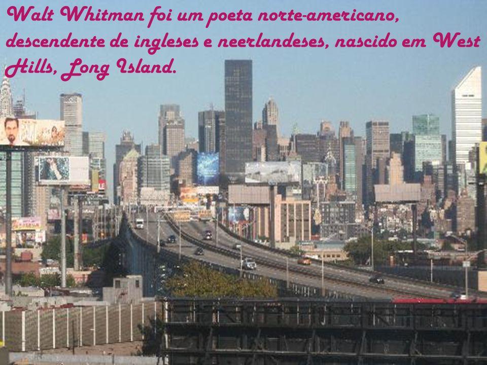 Walt Whitman foi um poeta norte-americano, descendente de ingleses e neerlandeses, nascido em West Hills, Long Island.
