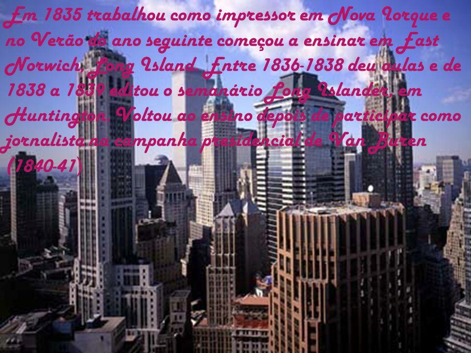 Em 1835 trabalhou como impressor em Nova Iorque e no Verão do ano seguinte começou a ensinar em East Norwich, Long Island.