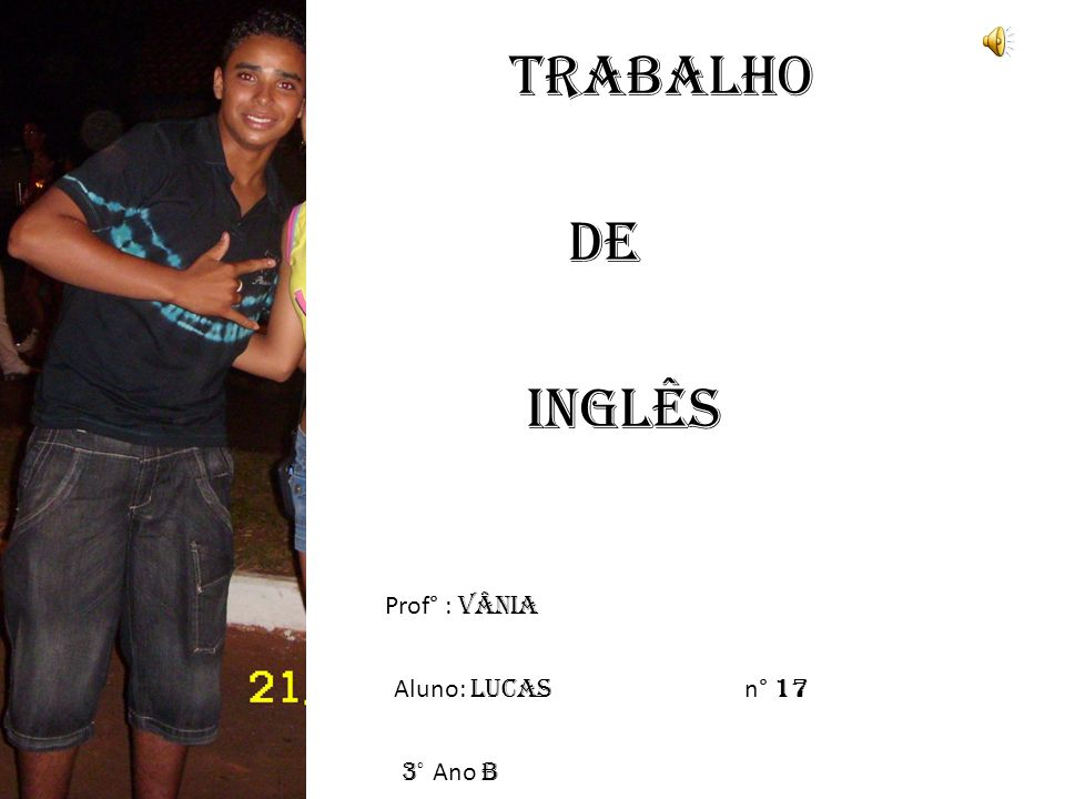 Trabalho De Inglês Prof° : Vânia Aluno: Lucas n° 17 3° Ano B