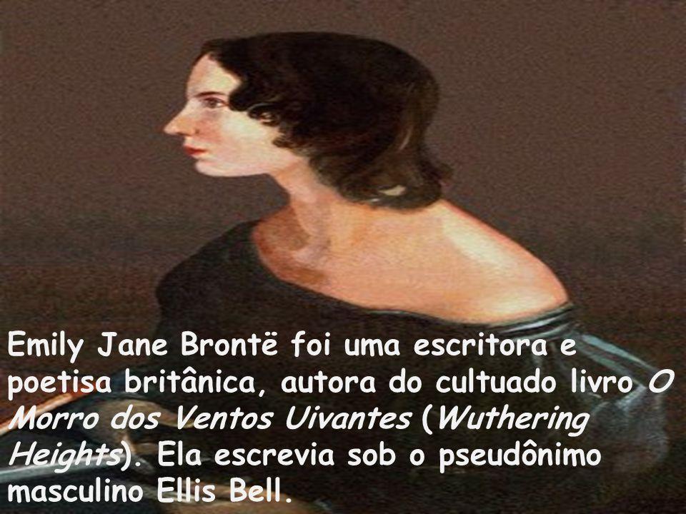 Emily Jane Brontë foi uma escritora e poetisa britânica, autora do cultuado livro O Morro dos Ventos Uivantes (Wuthering Heights).