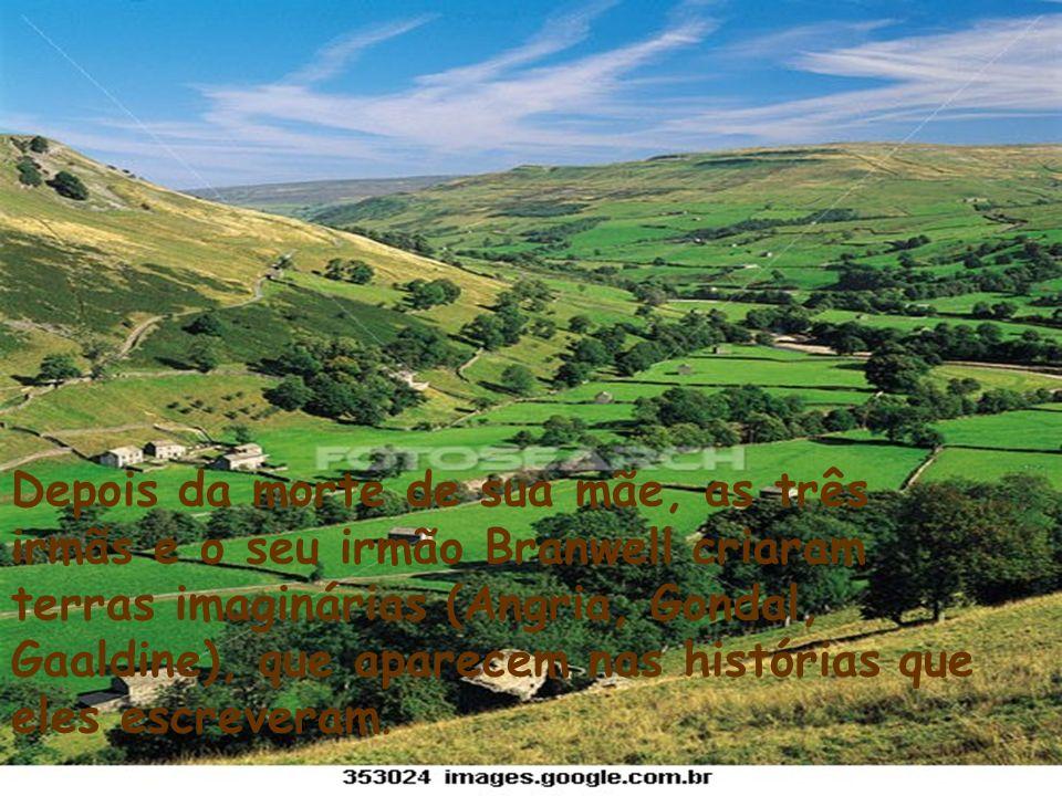 Depois da morte de sua mãe, as três irmãs e o seu irmão Branwell criaram terras imaginárias (Angria, Gondal, Gaaldine), que aparecem nas histórias que eles escreveram.