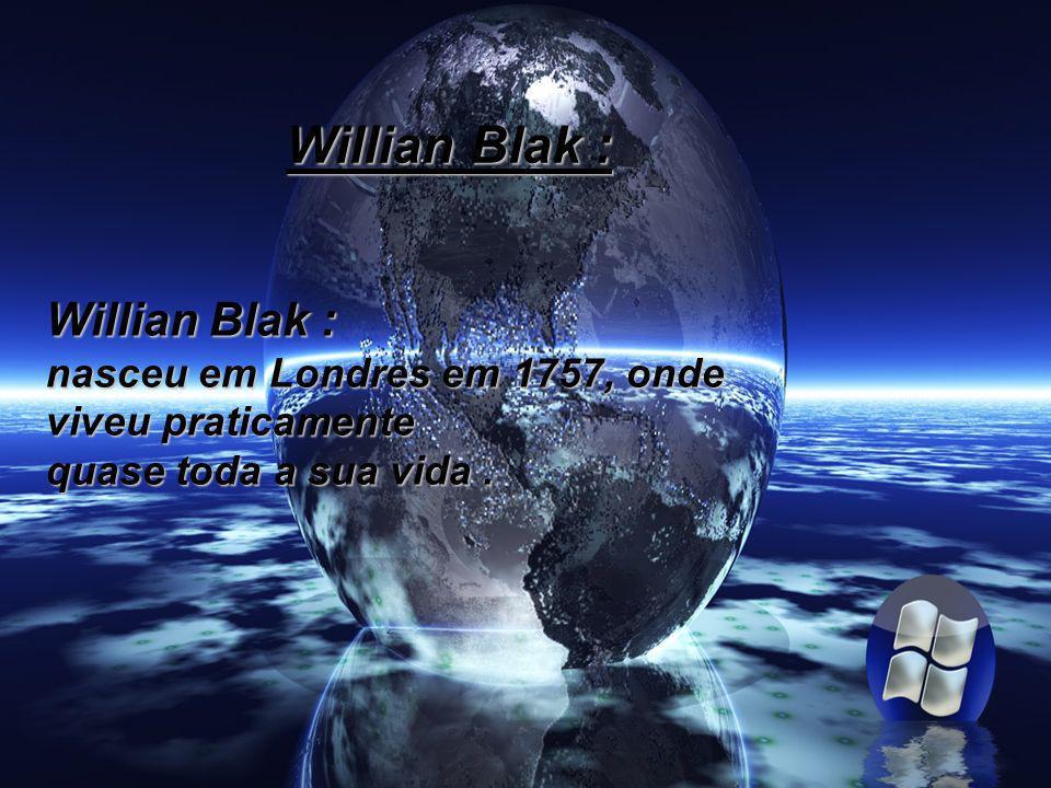 Willian Blak : Willian Blak : nasceu em Londres em 1757, onde