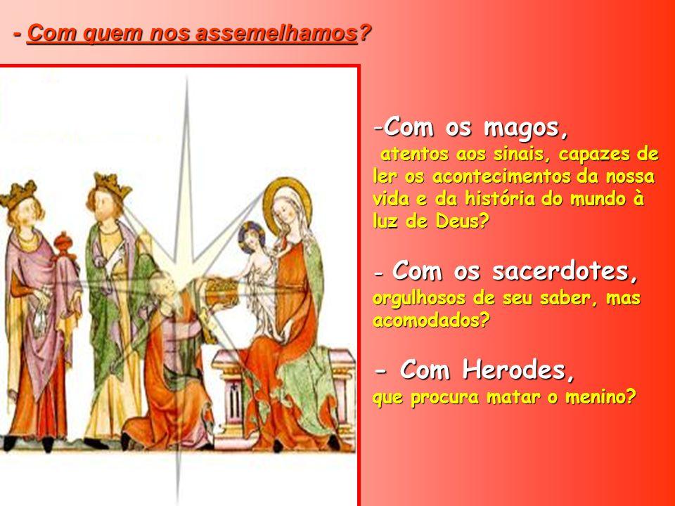 Com os magos, - Com Herodes, - Com quem nos assemelhamos