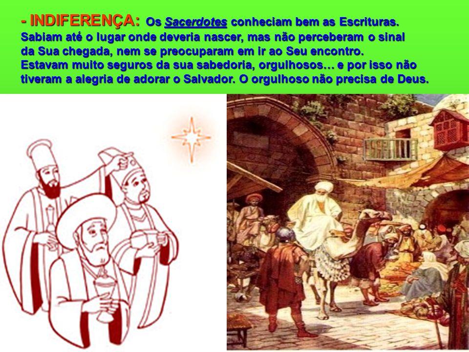 - INDIFERENÇA: Os Sacerdotes conheciam bem as Escrituras