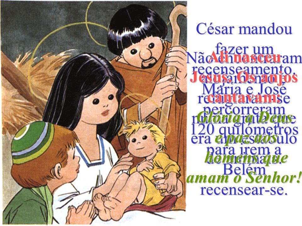 Jesus. Os anjos cantavam: homens que amam o Senhor!