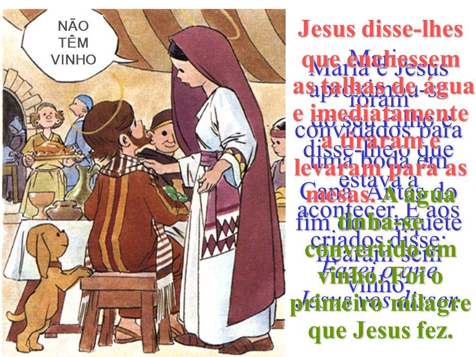 Jesus disse-lhes que enchessem as talhas de água e imediatamente