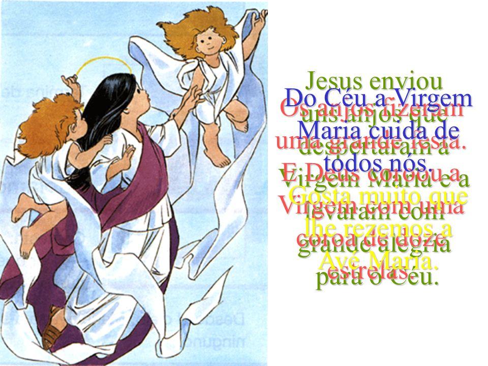 Jesus enviou uns anjos que despertaram a Virgem Maria e a levaram com grande alegria para o Céu.