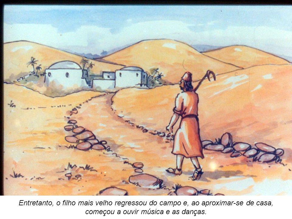 Entretanto, o filho mais velho regressou do campo e, ao aproximar-se de casa, começou a ouvir música e as danças.