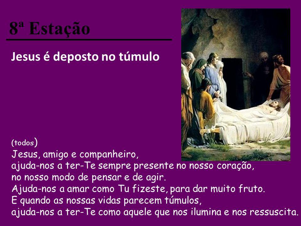 8ª Estação Jesus é deposto no túmulo Jesus, amigo e companheiro,