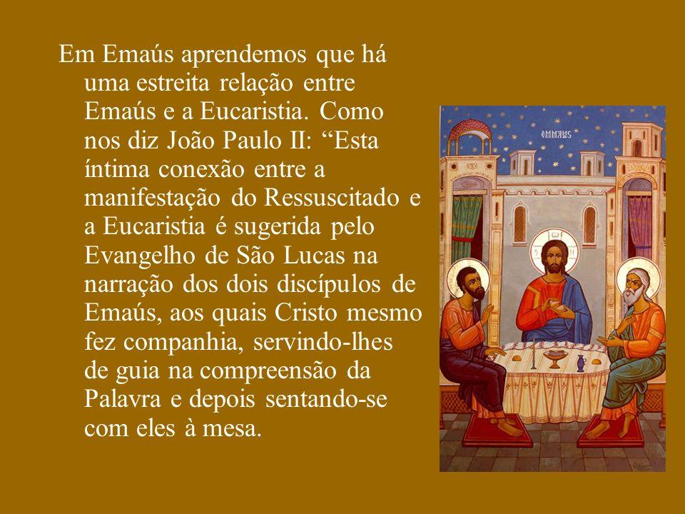 Em Emaús aprendemos que há uma estreita relação entre Emaús e a Eucaristia.