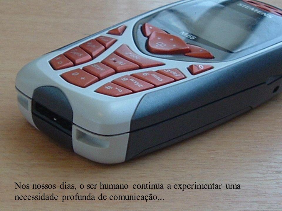 Nos nossos dias, o ser humano continua a experimentar uma necessidade profunda de comunicação...